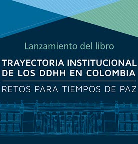 The Institutional Trajectory of Human Rights in Colombia: Challenges for Peace Time